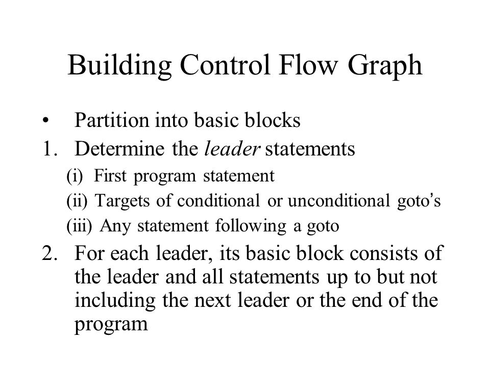 Building Control Flow Graph Partition into basic blocks 1.Determine the leader statements (i) First program statement (ii) Targets of conditional or u
