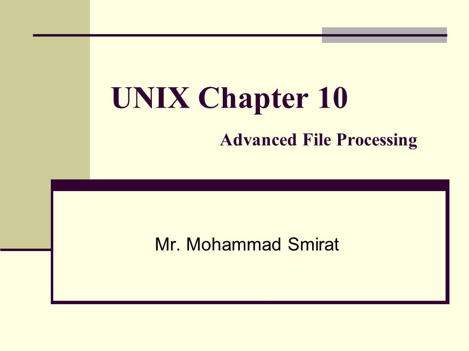 UNIX Chapter 10 Advanced File Processing Mr. Mohammad Smirat