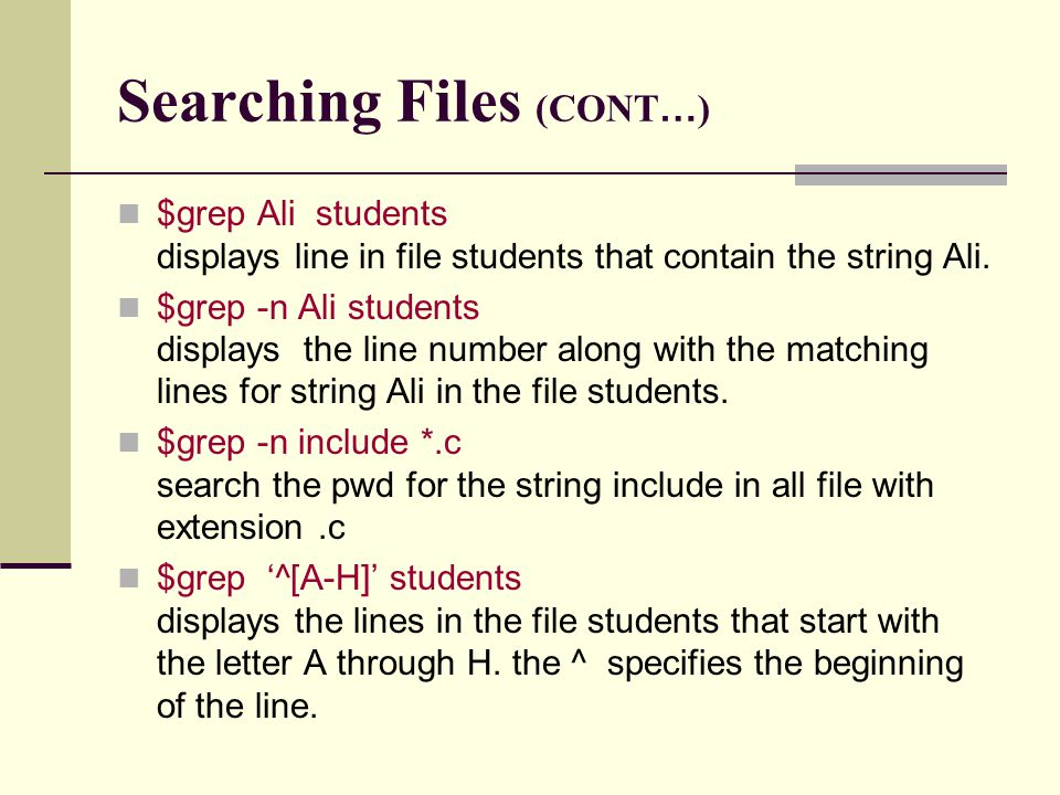 Searching Files (CONT … ) $grep Ali students displays line in file students that contain the string Ali.