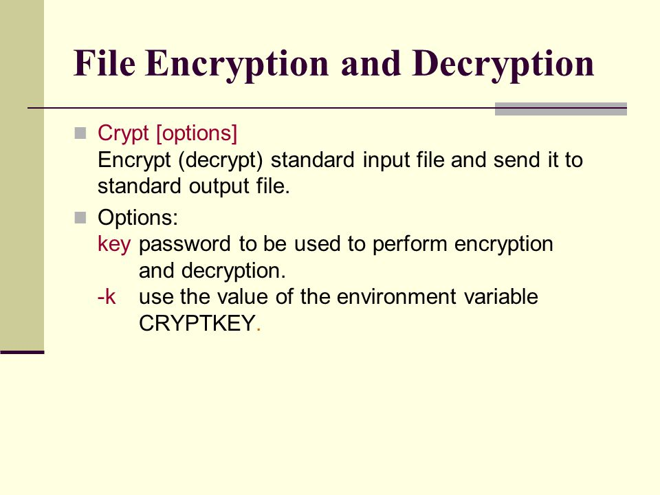 File Encryption and Decryption Crypt [options] Encrypt (decrypt) standard input file and send it to standard output file.