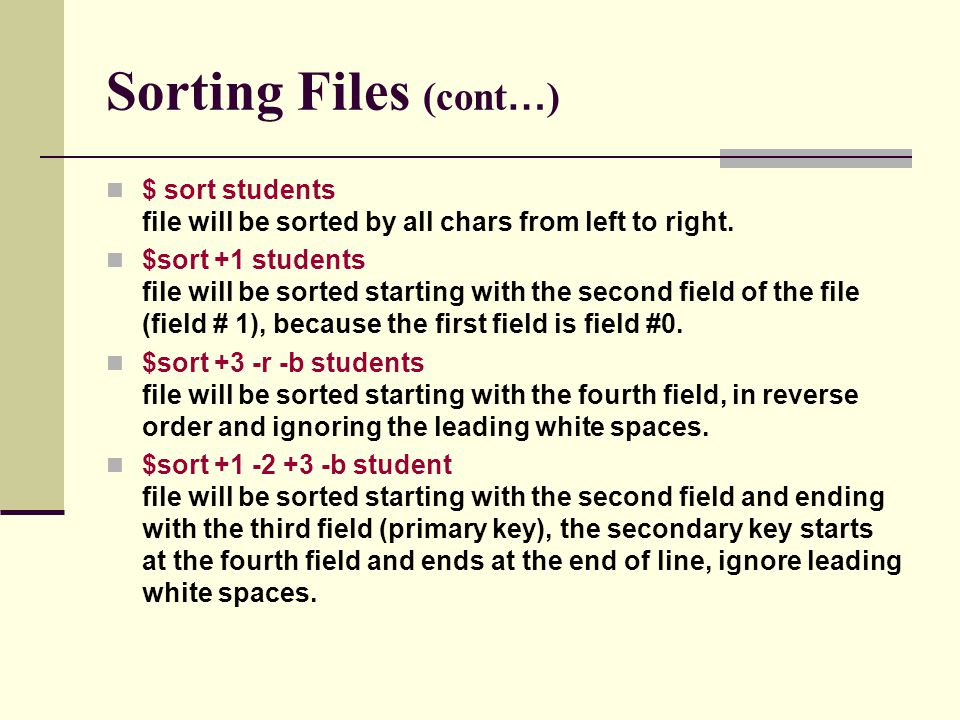 Sorting Files (cont … ) $ sort students file will be sorted by all chars from left to right.