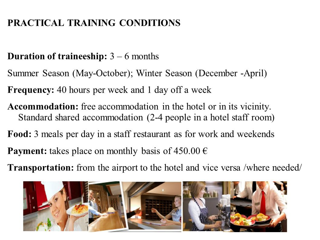 PRACTICAL TRAINING CONDITIONS Duration of traineeship: 3 – 6 months Summer Season (May-October); Winter Season (December -April) Frequency: 40 hours p