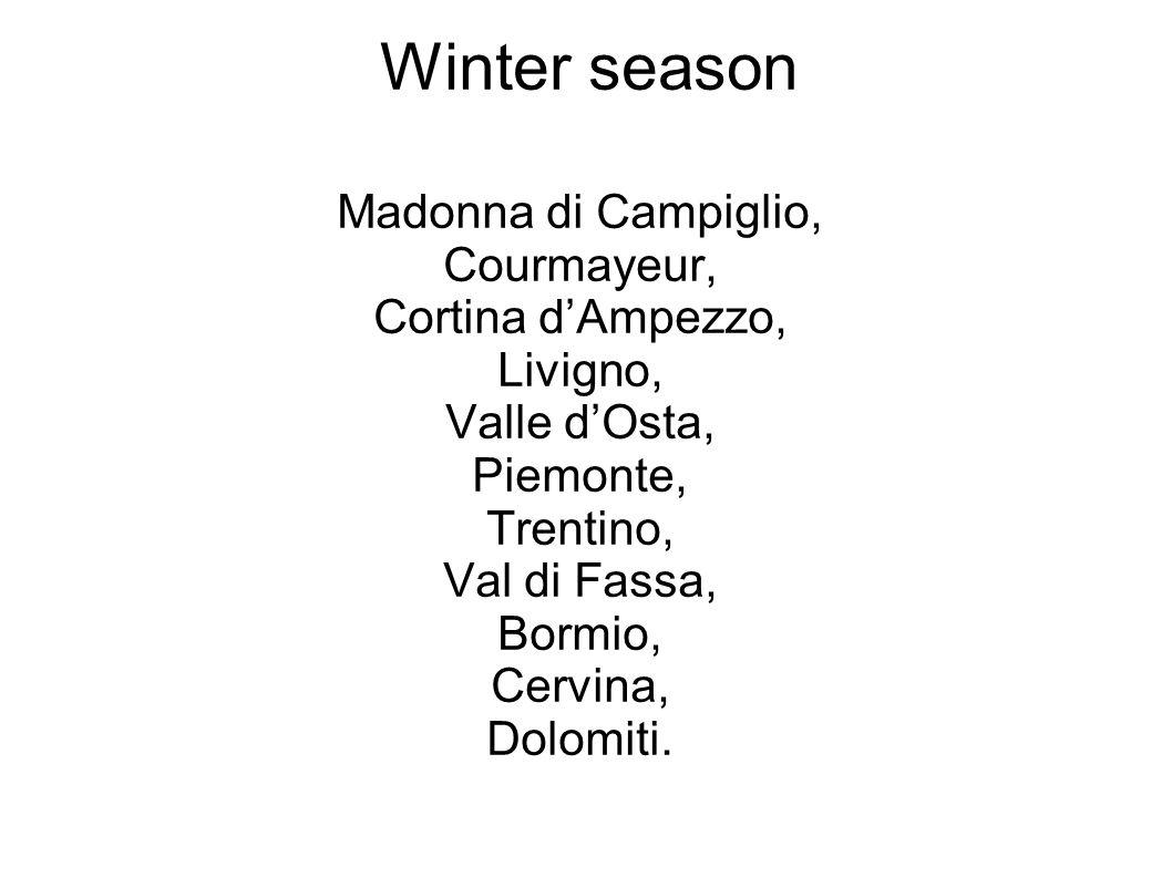 Winter season Madonna di Campiglio, Courmayeur, Cortina d'Ampezzo, Livigno, Valle d'Osta, Piemonte, Trentino, Val di Fassa, Bormio, Cervina, Dolomiti.