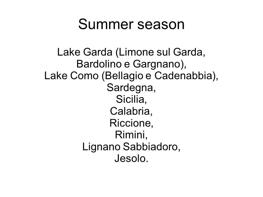 Summer season Lake Garda (Limone sul Garda, Bardolino e Gargnano), Lake Como (Bellagio e Cadenabbia), Sardegna, Sicilia, Calabria, Riccione, Rimini, L