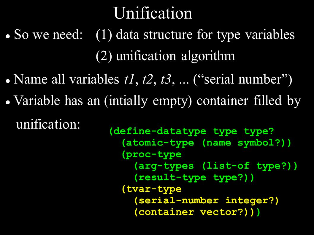 Unification So we need: (1) data structure for type variables (2) unification algorithm Name all variables t1, t2, t3,...