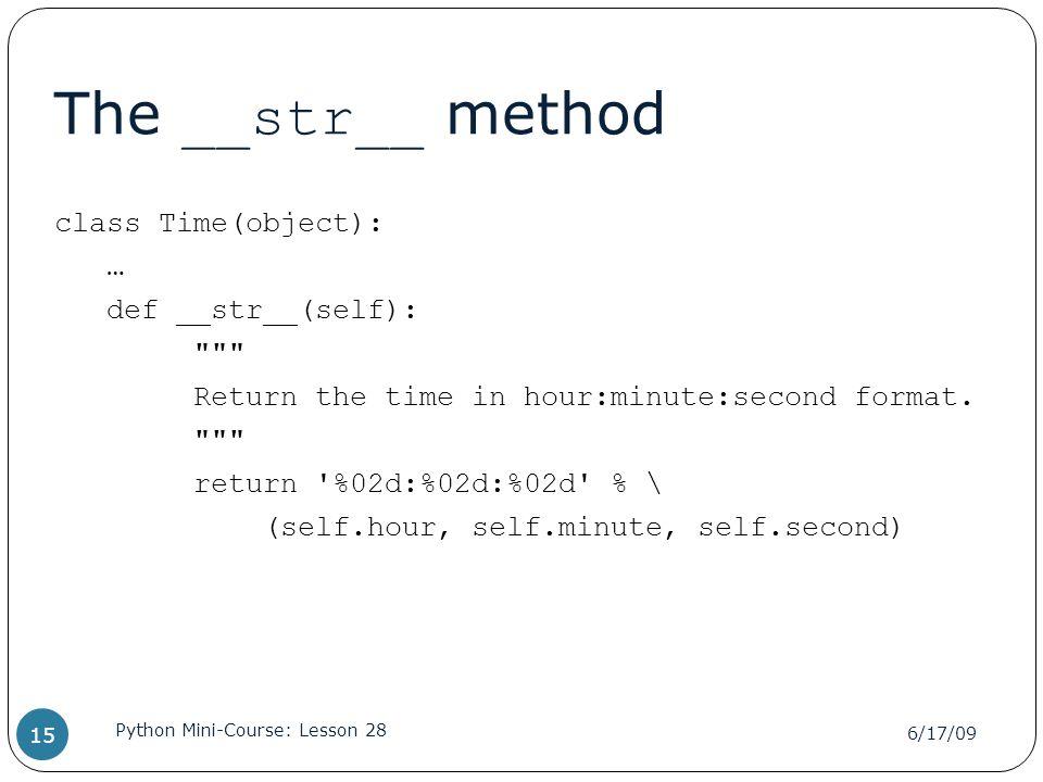 The __str__ method class Time(object): … def __str__(self):
