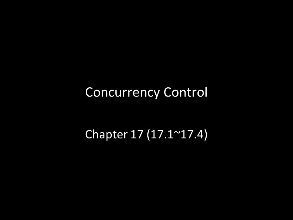 3 Concurrency Control Chapter 17 (17.1~17.4)