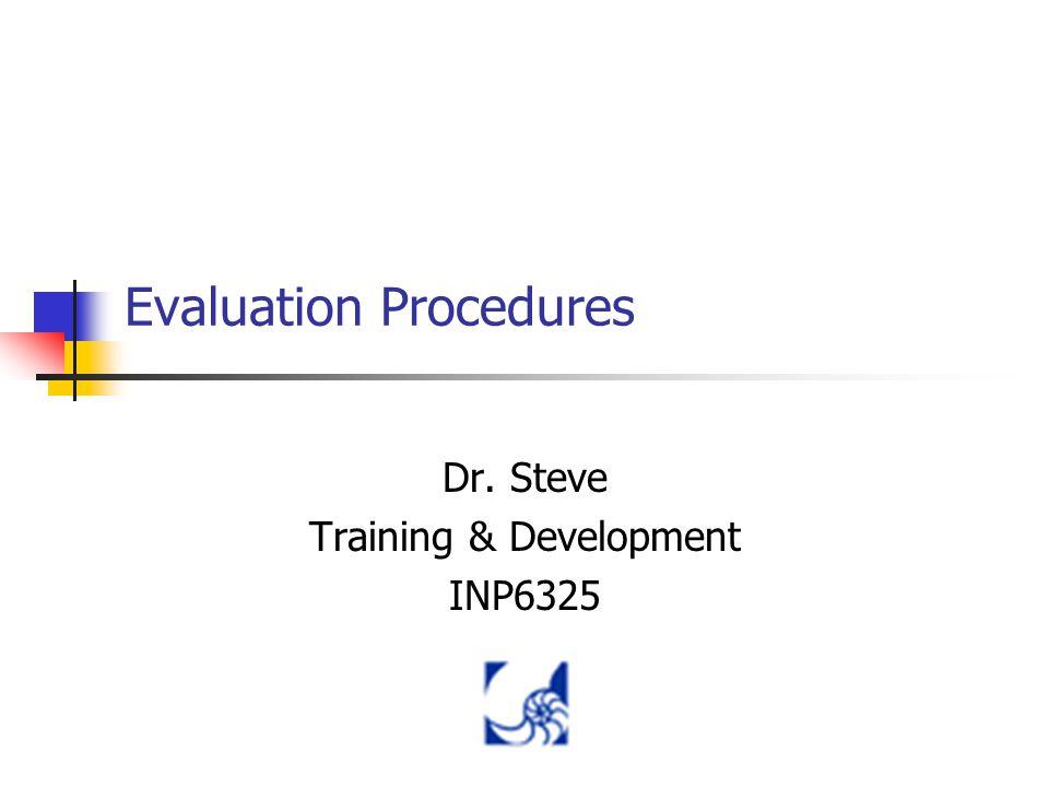 Evaluation Procedures Dr. Steve Training & Development INP6325