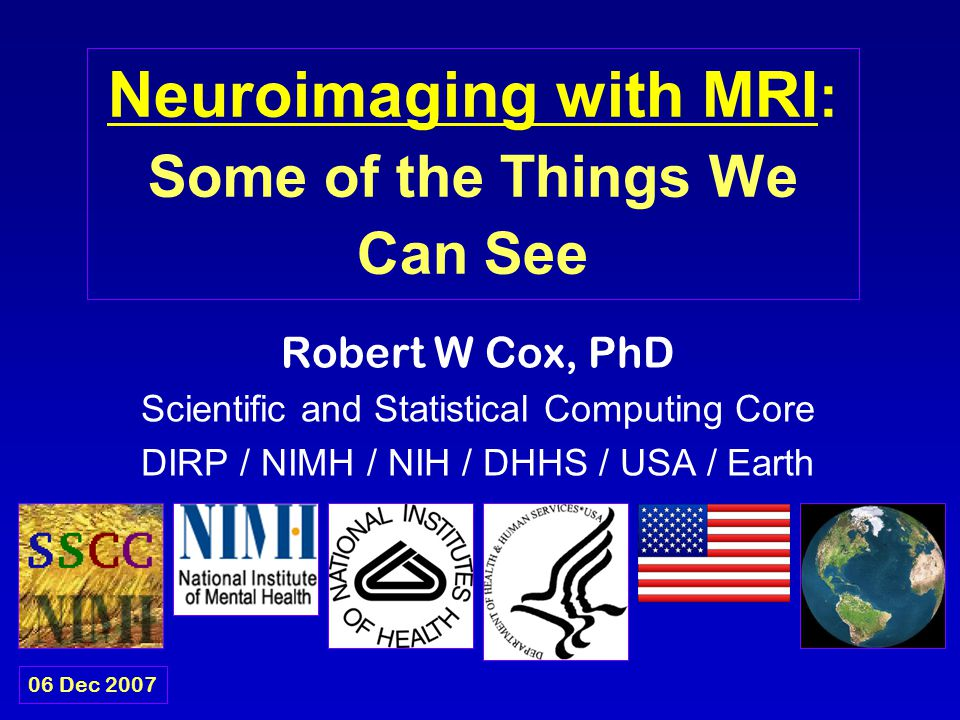 Neuroimaging with MRI : Some of the Things We Can See Robert W Cox, PhD Scientific and Statistical Computing Core DIRP / NIMH / NIH / DHHS / USA / Ear