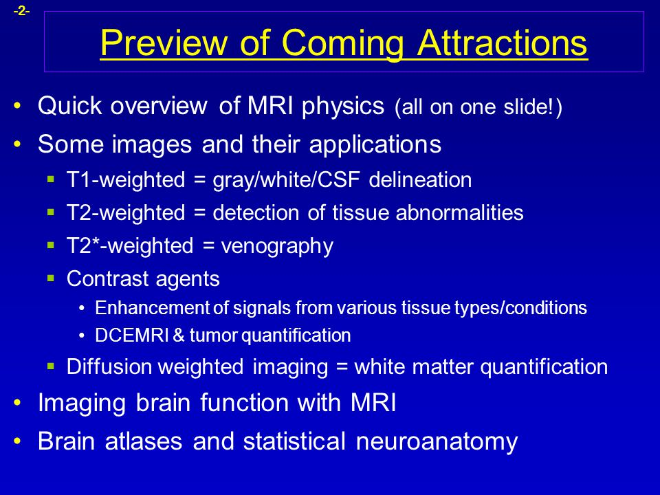 -2- Preview of Coming Attractions Quick overview of MRI physics (all on one slide!) Some images and their applications  T1-weighted = gray/white/CSF