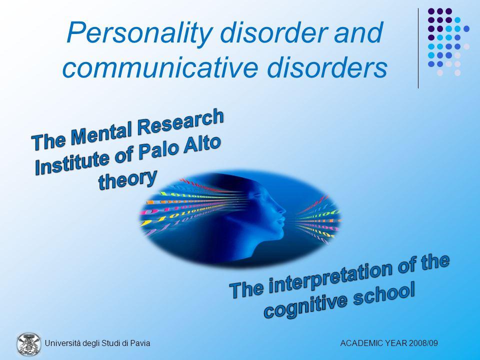 Personality disorder and communicative disorders Università degli Studi di PaviaACADEMIC YEAR 2008/09