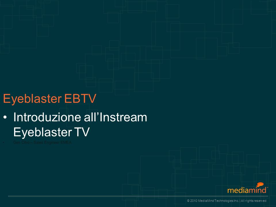 © 2010 MediaMind Technologies Inc.  All rights reserved © 2008 Eyeblaster.