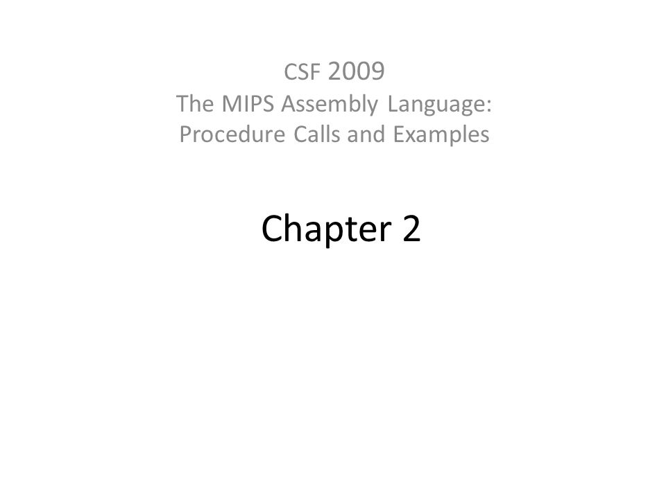 Example: Clearing and Array Chapter 2 — Instructions: Language of the Computer — 22 clear1(int array[], int size) { int i; for (i = 0; i < size; i += 1) array[i] = 0; } clear2(int *array, int size) { int *p; for (p = &array[0]; p < &array[size]; p = p + 1) *p = 0; } move $t0,$zero # i = 0 loop1: sll $t1,$t0,2 # $t1 = i * 4 add $t2,$a0,$t1 # $t2 = # &array[i] sw $zero, 0($t2) # array[i] = 0 addi $t0,$t0,1 # i = i + 1 slt $t3,$t0,$a1 # $t3 = # (i < size) bne $t3,$zero,loop1 # if (…) # goto loop1 move $t0,$a0 # p = & array[0] sll $t1,$a1,2 # $t1 = size * 4 add $t2,$a0,$t1 # $t2 = # &array[size] loop2: sw $zero,0($t0) # Memory[p] = 0 addi $t0,$t0,4 # p = p + 4 slt $t3,$t0,$t2 # $t3 = #(p<&array[size]) bne $t3,$zero,loop2 # if (…) # goto loop2