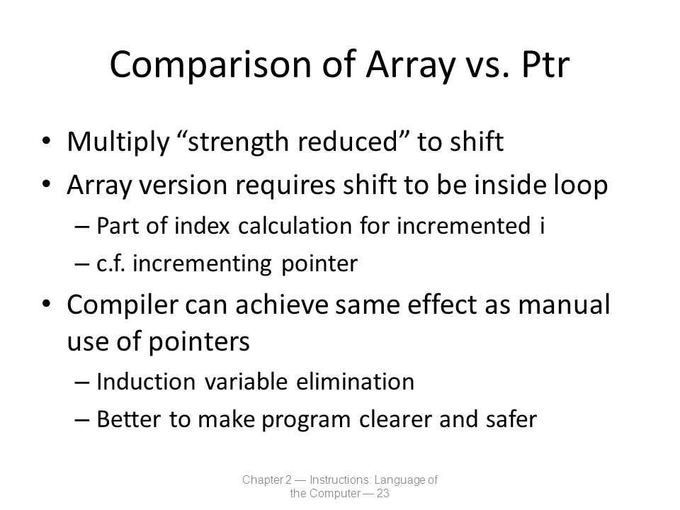 "Comparison of Array vs. Ptr Multiply ""strength reduced"" to shift Array version requires shift to be inside loop – Part of index calculation for increm"