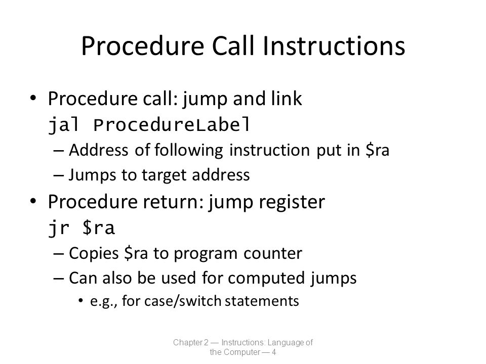 Procedure Call Instructions Procedure call: jump and link jal ProcedureLabel – Address of following instruction put in $ra – Jumps to target address P