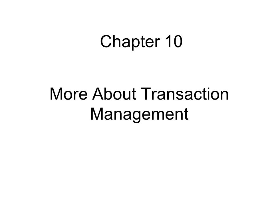 More About Transaction Management Chapter 10
