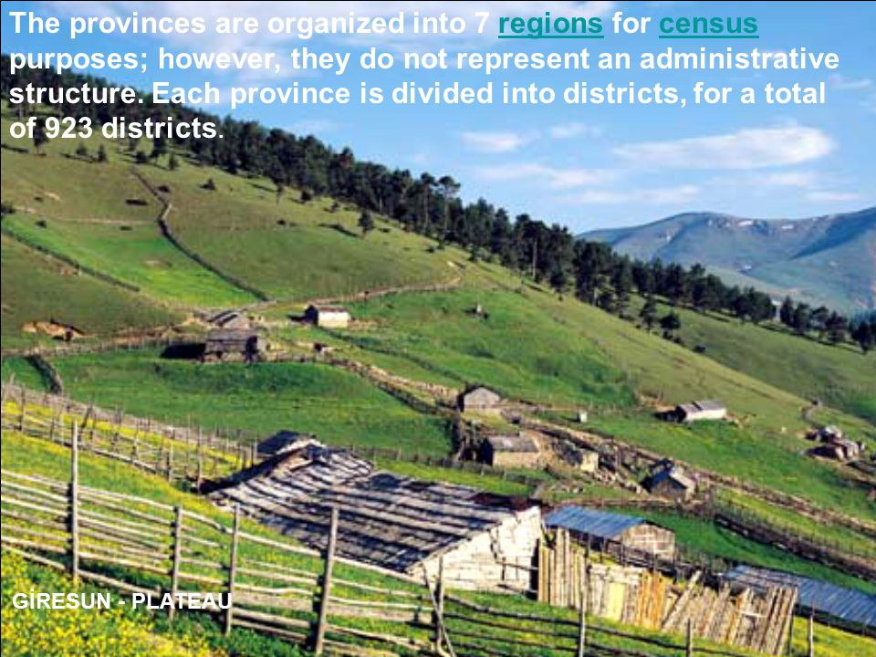 GİRESUN - PLATEAU The provinces are organized into 7 regions for census purposes; however, they do not represent an administrative structure.