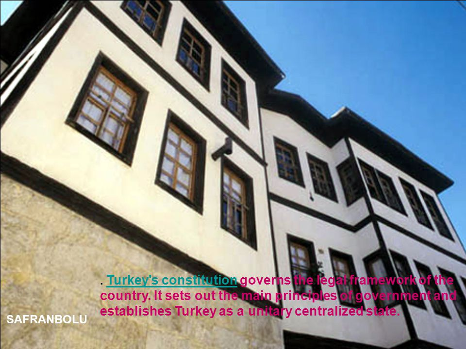 SAFRANBOLU.Turkey s constitution governs the legal framework of the country.