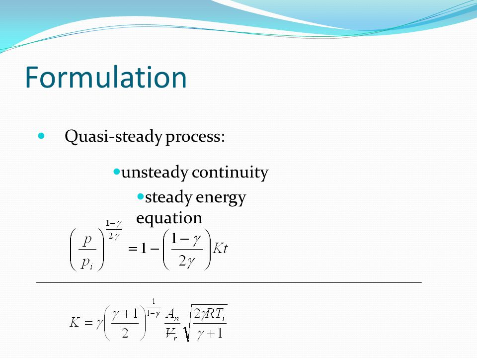 Formulation Quasi-steady process: unsteady continuity steady energy equation