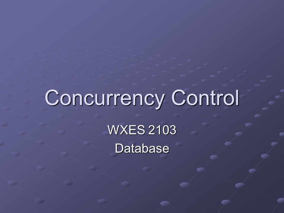 Concurrency Control WXES 2103 Database