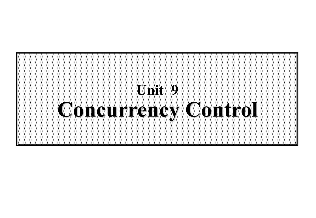 Unit 9 Concurrency Control