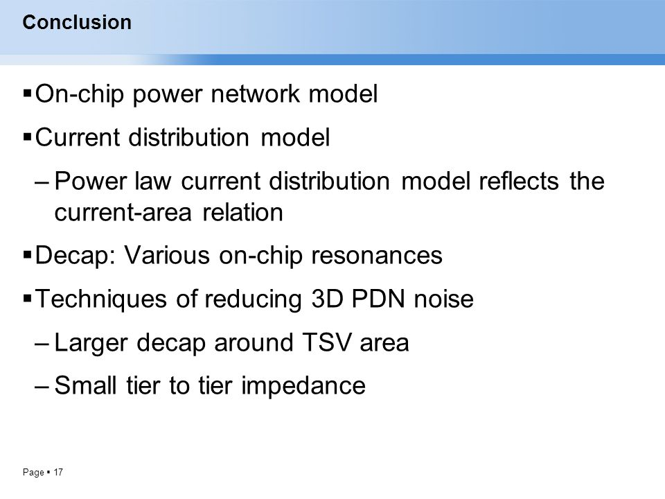 Page  17 Conclusion  On-chip power network model  Current distribution model –Power law current distribution model reflects the current-area relati