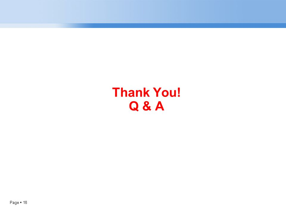 Page  18 Thank You! Q & A