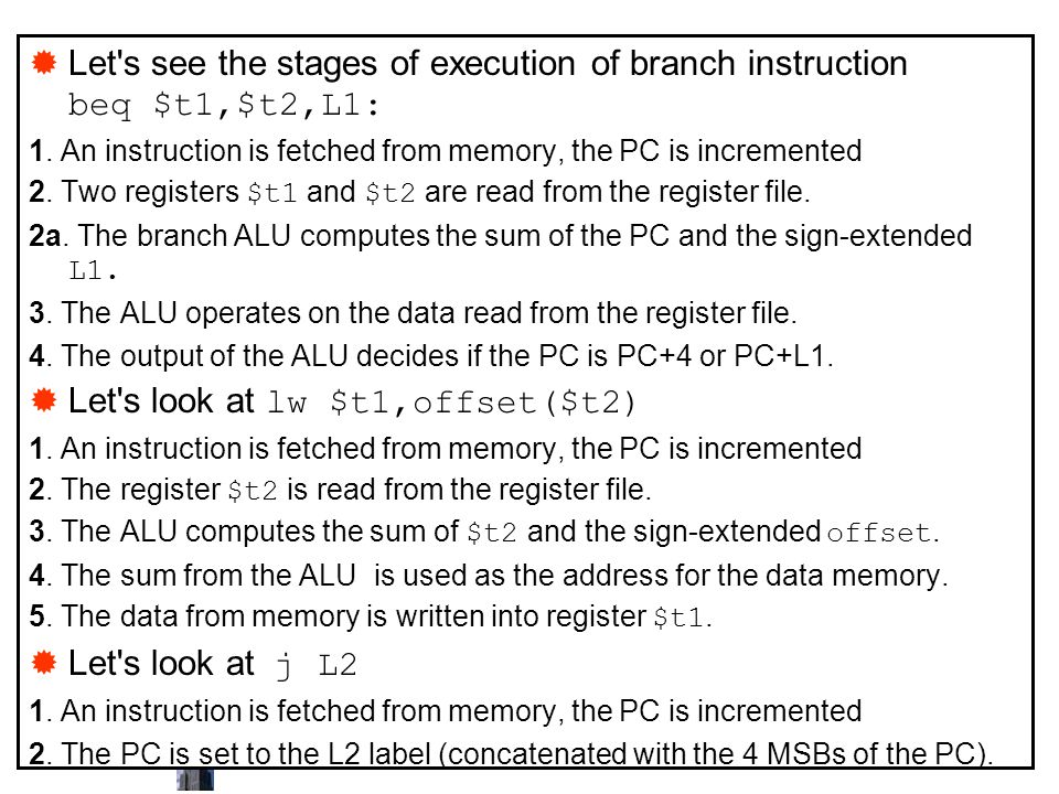 Computer Structure - Multi-Cycle Datapath  Let's see the stages of execution of branch instruction beq $t1,$t2,L1: 1. An instruction is fetched from