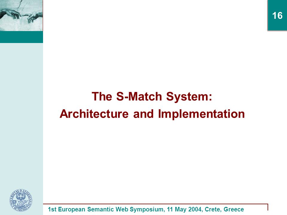 1st European Semantic Web Symposium, 11 May 2004, Crete, Greece 16 The S-Match System: Architecture and Implementation