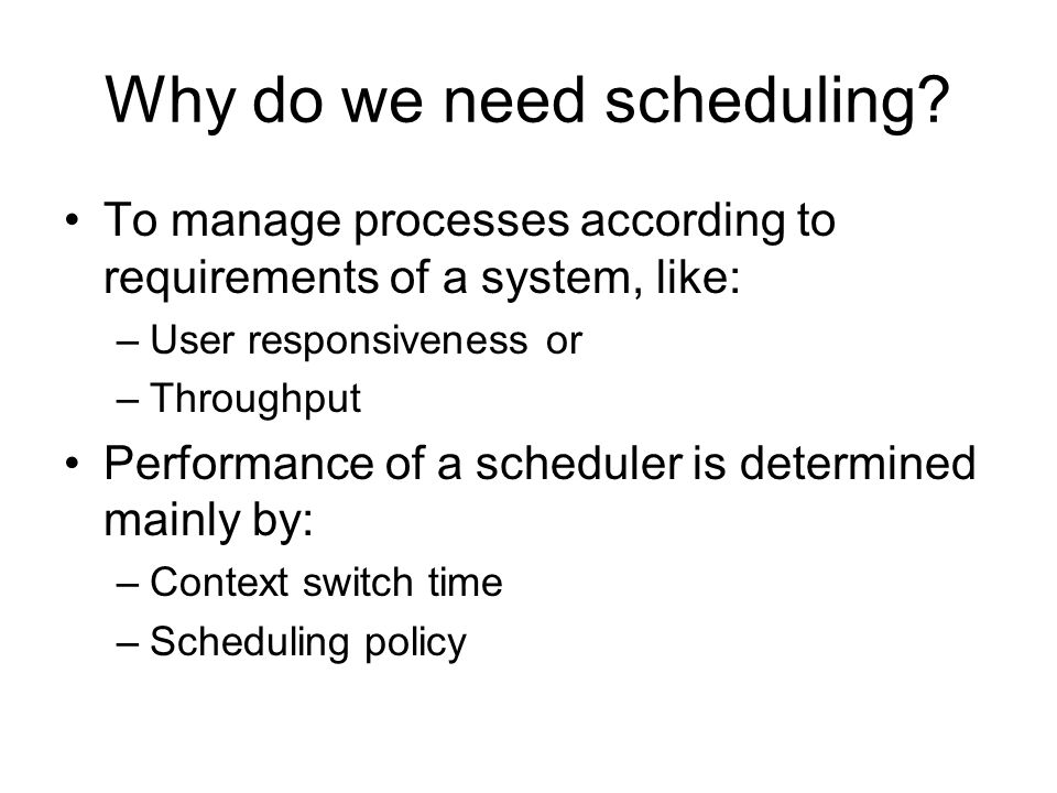 Why do we need scheduling.