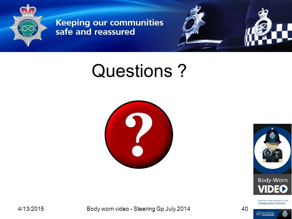 Questions 4/13/2015Body worn video - Steering Gp July 201440