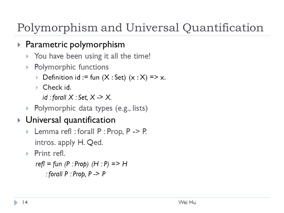 Polymorphism and Universal Quantification  Parametric polymorphism  You have been using it all the time.