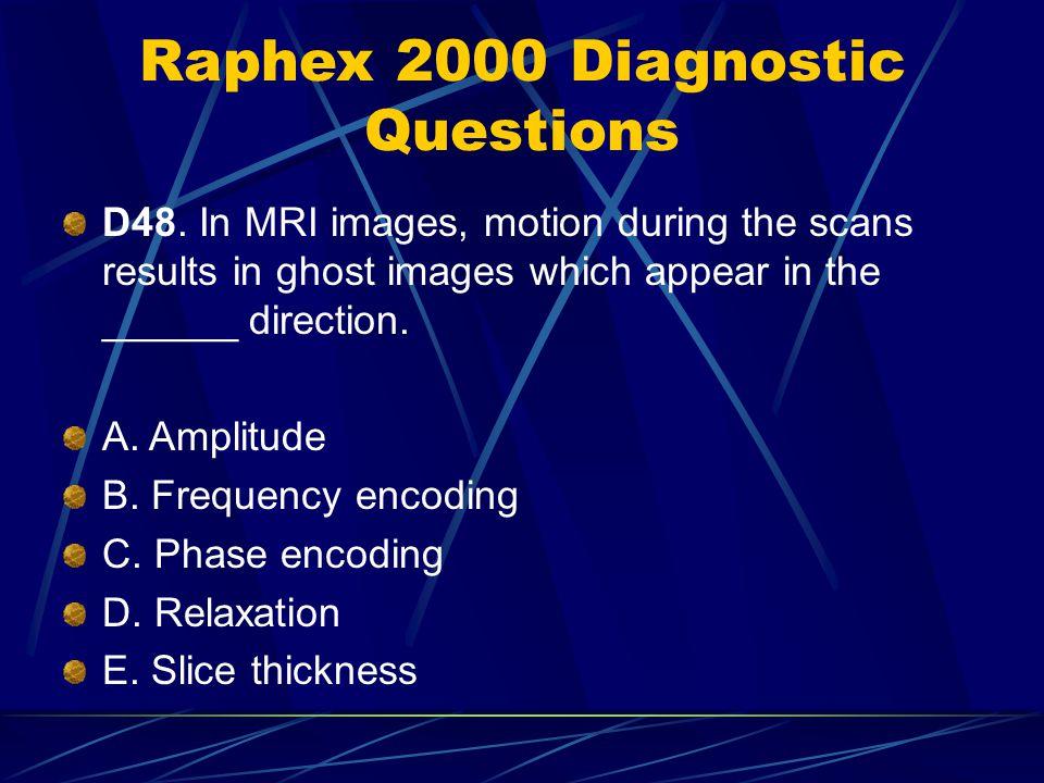 Raphex 2000 Diagnostic Questions D48.