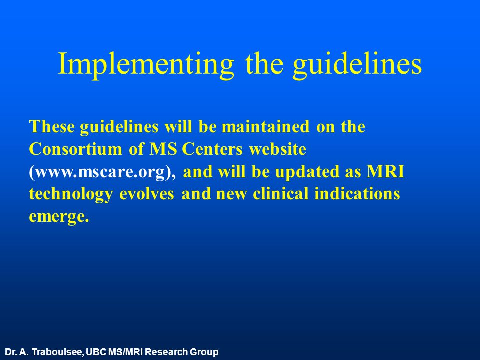 Implementing the guidelines These guidelines will be maintained on the Consortium of MS Centers website (www.mscare.org), and will be updated as MRI t
