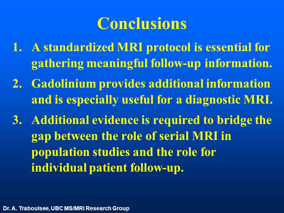 Conclusions 1.A standardized MRI protocol is essential for gathering meaningful follow-up information. 2.Gadolinium provides additional information an