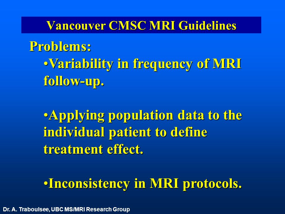 Vancouver CMSC MRI Guidelines Problems: Variability in frequency of MRI follow-up.Variability in frequency of MRI follow-up. Applying population data