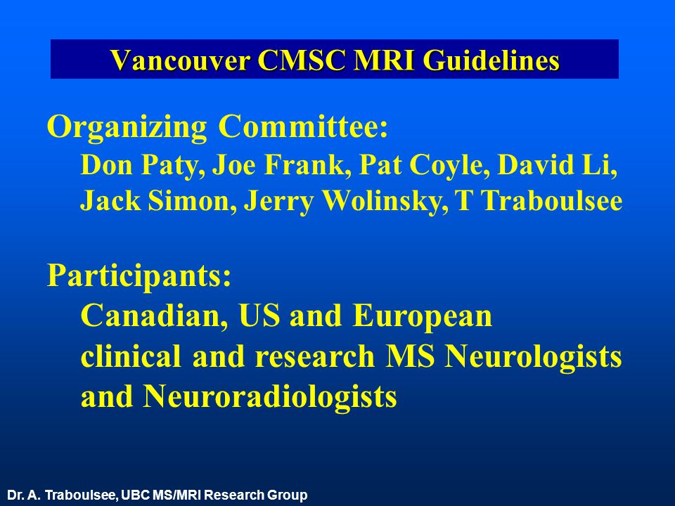 Vancouver CMSC MRI Guidelines Organizing Committee: Don Paty, Joe Frank, Pat Coyle, David Li, Jack Simon, Jerry Wolinsky, T Traboulsee Participants: C