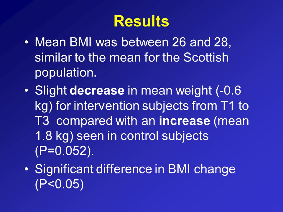 Results Mean BMI was between 26 and 28, similar to the mean for the Scottish population.