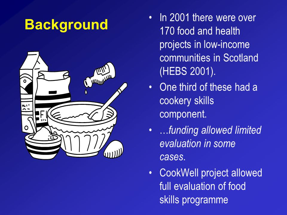 Background In 2001 there were over 170 food and health projects in low-income communities in Scotland (HEBS 2001).