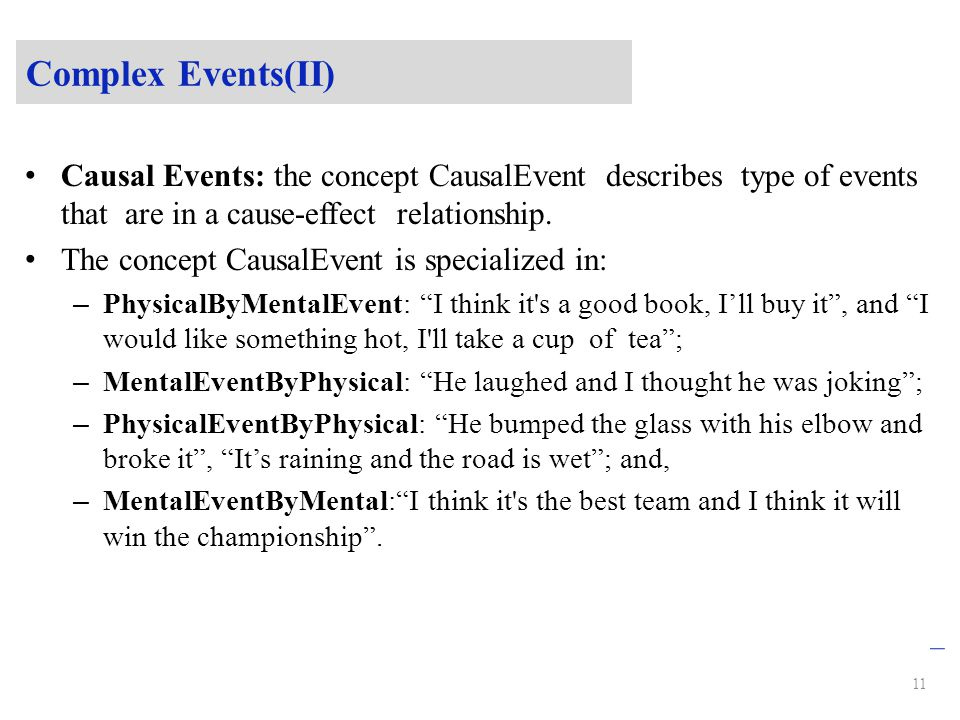 Complex Events(II) Causal Events: the concept CausalEvent describes type of events that are in a cause-effect relationship.
