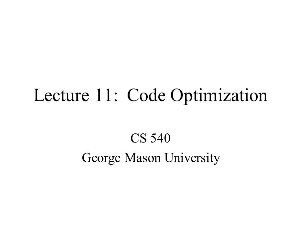 Lecture 11: Code Optimization CS 540 George Mason University