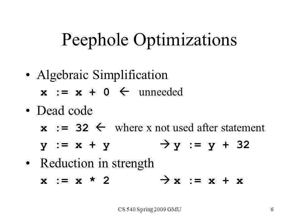 CS 540 Spring 2009 GMU17 Redundant Expressions c = a + b d = a * c i = 1 f[i] = a + b c = c * 2 if c > d g = a * c g = d * d i = i + 1 if i > 10 Candidates: a + b a * c d * d c * 2 i + 1 Definition site Kill site Not available  Not redundant