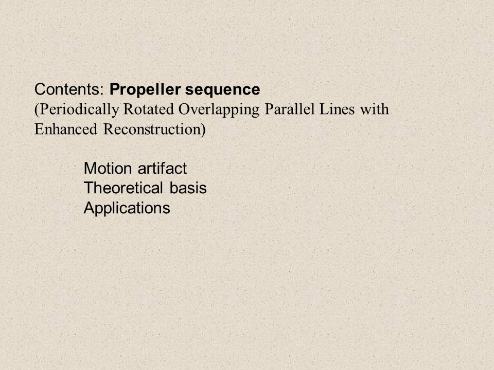 Motion Periodic: cardiac motion, respiration, blood flow Sporadic: irritable patients' motion Translation, rotation, through-plane  Artifact in MRI blurring and ghosting Cause Longer encoding step