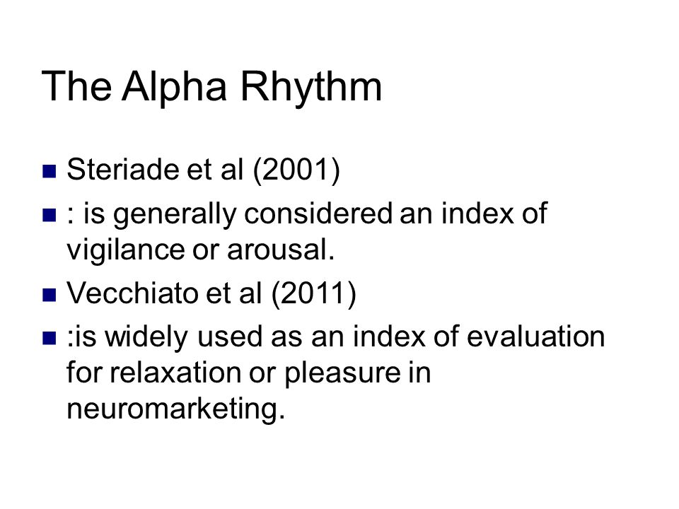 The Alpha Rhythm Steriade et al (2001) : is generally considered an index of vigilance or arousal.