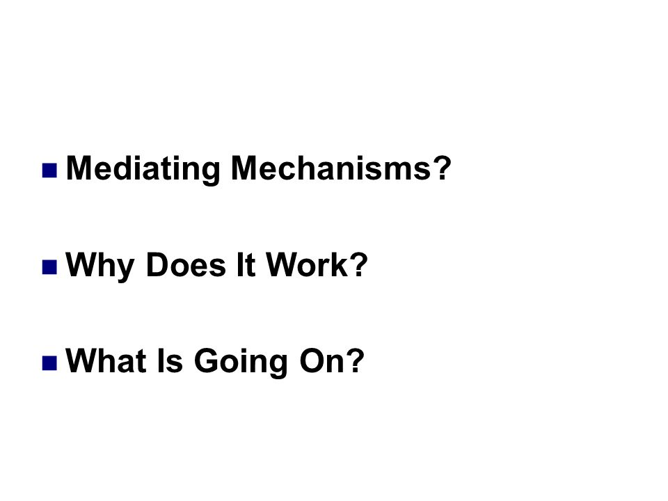 Mediating Mechanisms Why Does It Work What Is Going On
