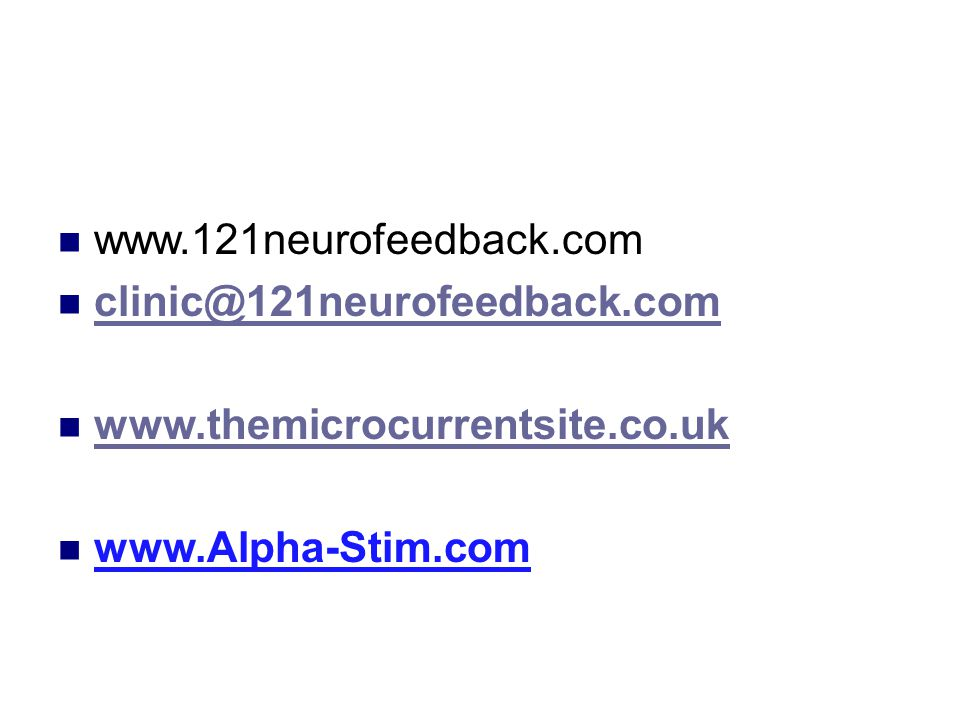 www.121neurofeedback.com clinic@121neurofeedback.com www.themicrocurrentsite.co.uk www.Alpha-Stim.com