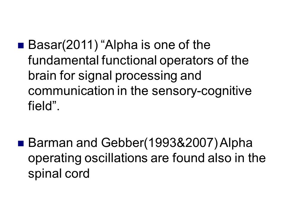 Basar(2011) Alpha is one of the fundamental functional operators of the brain for signal processing and communication in the sensory-cognitive field .