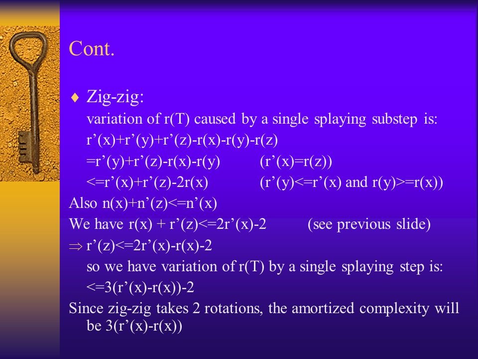 Cont.  Zig-zig: variation of r(T) caused by a single splaying substep is: r'(x)+r'(y)+r'(z)-r(x)-r(y)-r(z) =r'(y)+r'(z)-r(x)-r(y) (r'(x)=r(z)) =r(x))