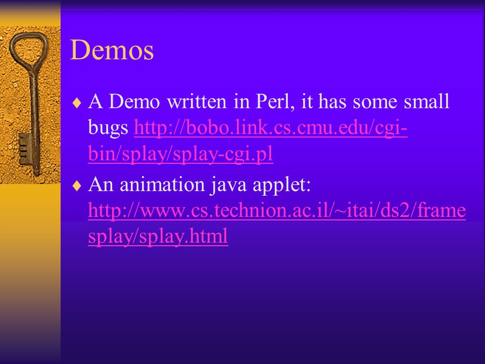 Demos  A Demo written in Perl, it has some small bugs http://bobo.link.cs.cmu.edu/cgi- bin/splay/splay-cgi.plhttp://bobo.link.cs.cmu.edu/cgi- bin/spl