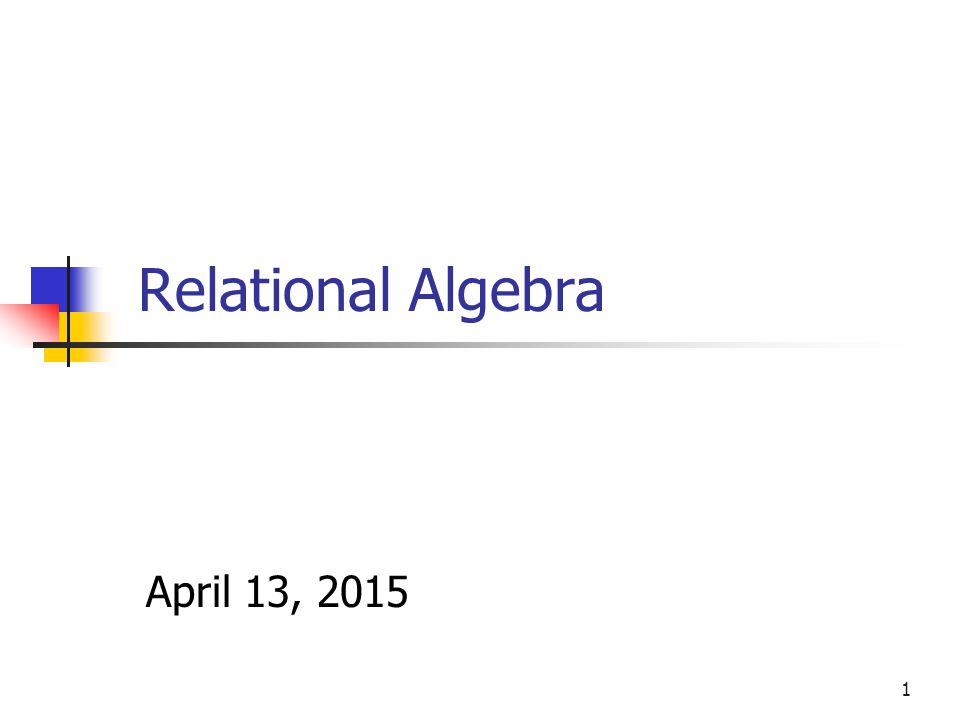 1 Relational Algebra April 13, 2015